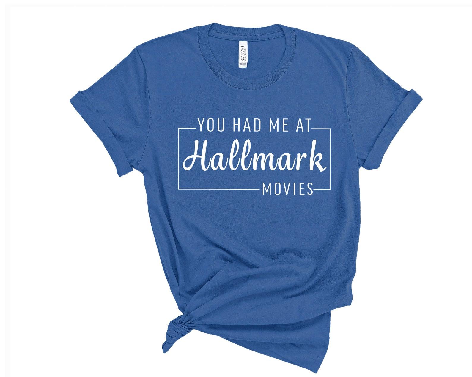 You Had Me At Hallmark Movies T-Shirt